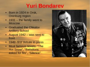 Yuri Bondarev Born in 1924 in Orsk, Orenburg region 1931 – the family went to