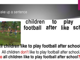 Make up a sentence All children like to play football after school All childr