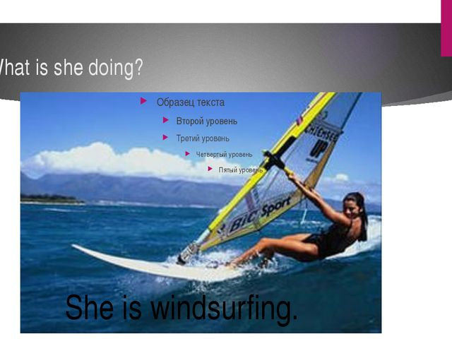 What is she doing? She is windsurfing.