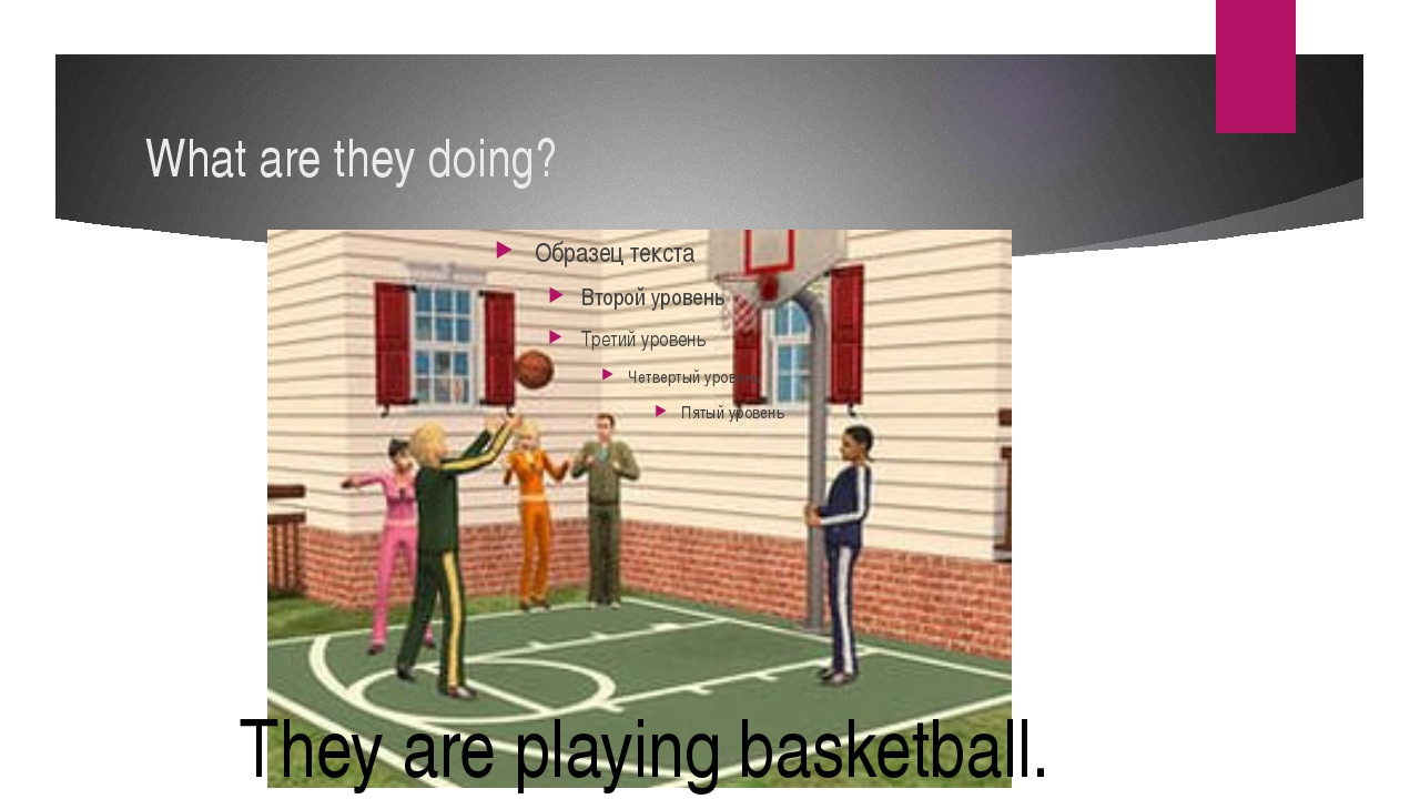 What are they doing? They are playing basketball.