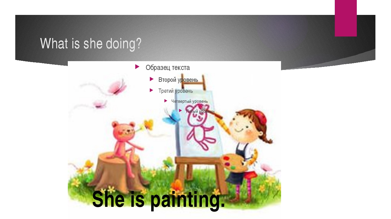 What is she doing? She is painting.