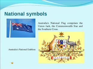 National symbols Australia's National Flag comprises the Union Jack, the Comm