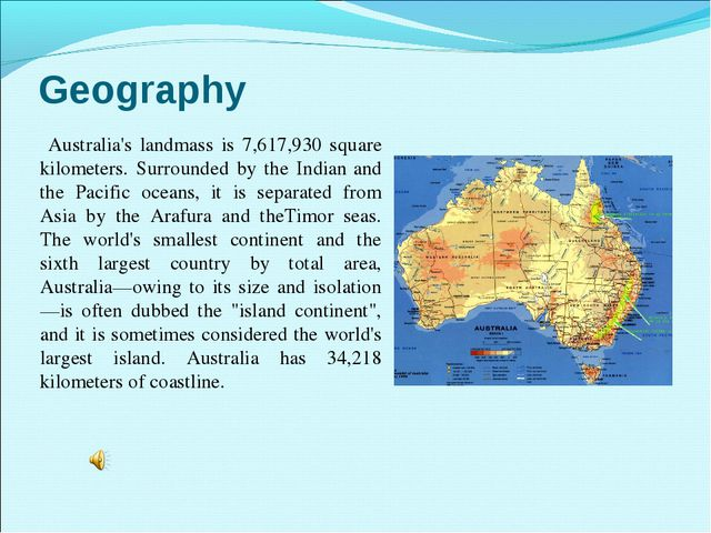 Geography Australia's landmass is 7,617,930 square kilometers. Surrounded by...