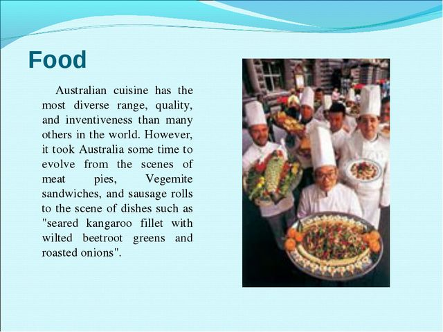 Food Australian cuisine has the most diverse range, quality, and inventivenes...