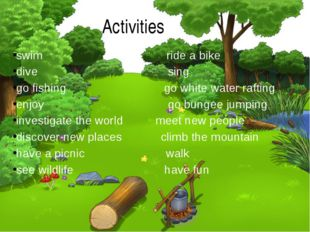 Activities swim ride a bike dive sing go fishing go white water rafting enjo