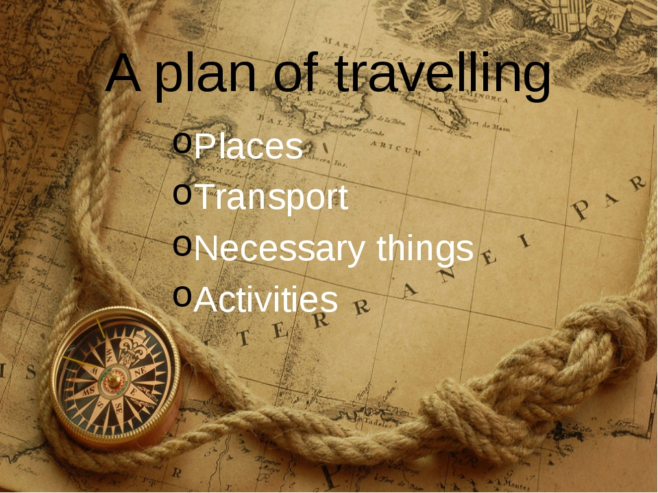 A plan of travelling Places Transport Necessary things Activities