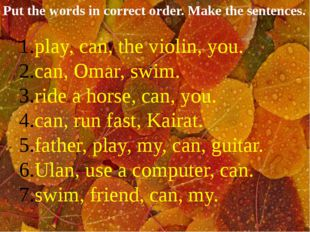 Put the words in correct order. Make the sentences. play, can, the violin, yo