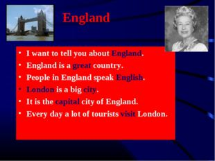 England I want to tell you about England. England is a great country. People