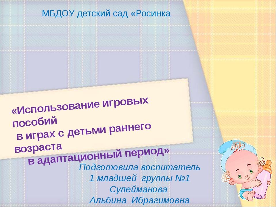МБДОУ детский сад «Росинка Подготовила воспитатель 1 младшей группы №1 Сулейм...