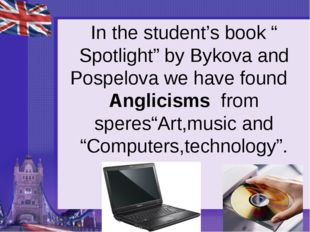 "In the student's book "" Spotlight"" by Bykova and Pospelova we have found Angl"