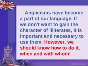 Anglicisms have become a part of our language. If we don't want to gain the
