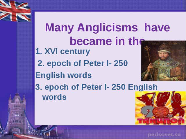 Many Anglicisms have became in the   1. XVI century 2. epoch of Peter I- 250...