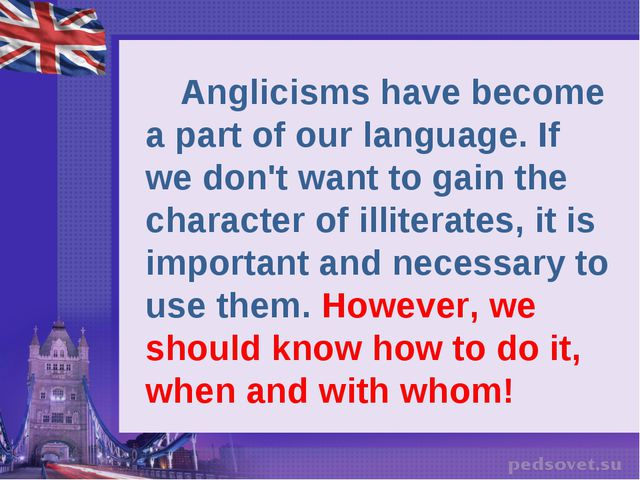 Anglicisms have become a part of our language. If we don't want to gain the...