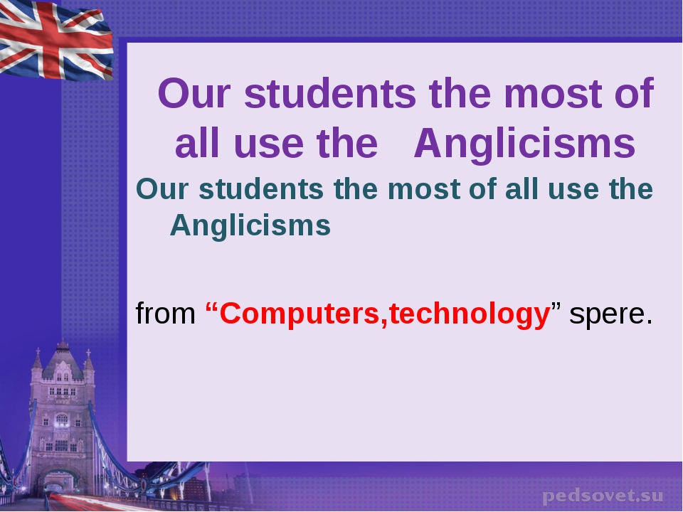 Our students the most of all use the Anglicisms Our students the most of all...