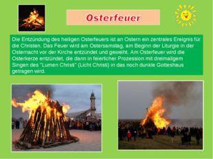 Die Entzündung des heiligen Osterfeuers ist an Ostern ein zentrales Ereignis