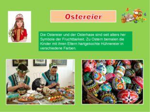 Die Ostereier und der Osterhase sind seit alters her Symbole der Fruchtbarkei