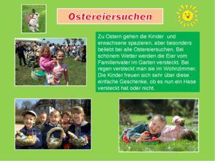 Zu Ostern gehen die Kinder und erwachsene spazieren, aber besonders beliebt b