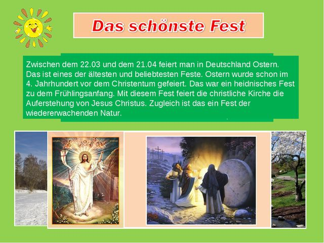 Zwischen dem 22.03 und dem 21.04 feiert man in Deutschland Ostern. Das ist e...