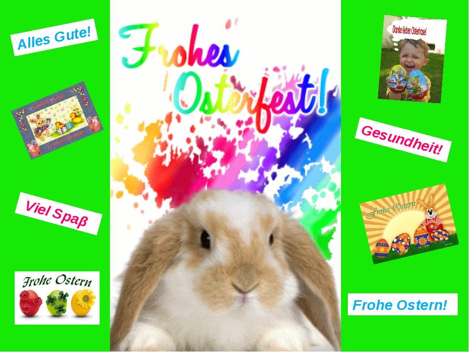 Alles Gute! Gesundheit! Viel Spaβ Frohe Ostern!
