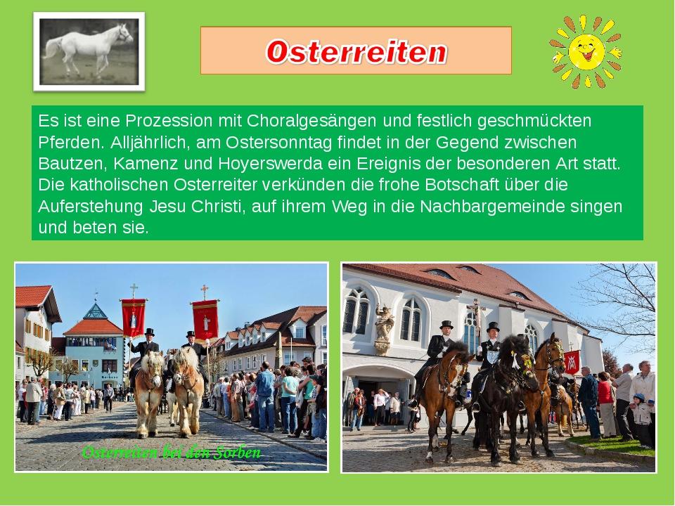 Es ist eine Prozession mit Choralgesängen und festlich geschmückten Pferden....