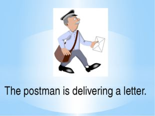 The postman is delivering a letter.