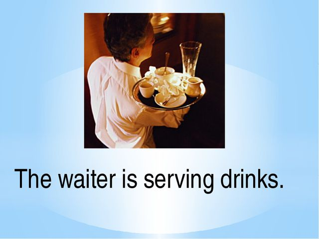 The waiter is serving drinks.