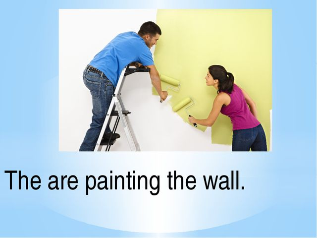 The are painting the wall.