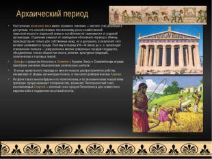 Архаический период Наступление железного века имело огромное значение — метал