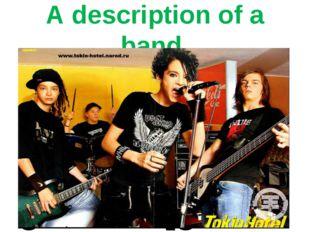 A description of a band member['membə] singer['sɪŋə] guitarist [gi 'tʌrist]