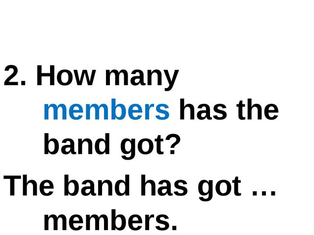 2. How many members has the band got? The band has got … members.