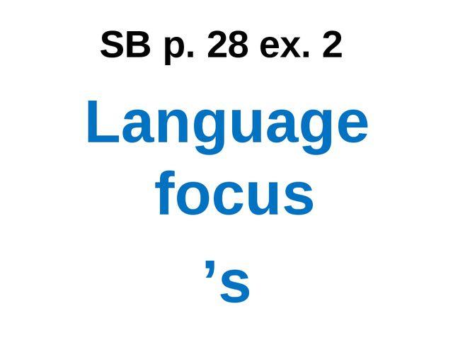 SB p. 28 ex. 2 Language focus 's