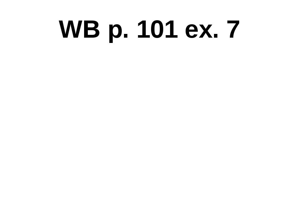 WB p. 101 ex. 7