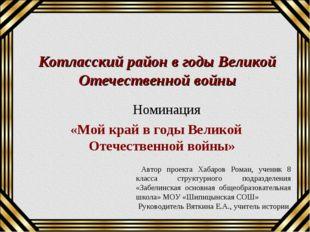 Котласский район в годы Великой Отечественной войны Номинация «Мой край в год