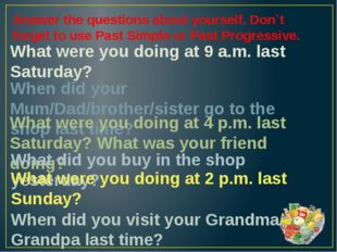 What were you doing at 9 a.m. last Saturday? Answer the questions about yours