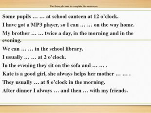 Use these phrases to complete the sentences. Some pupils … … at school cantee