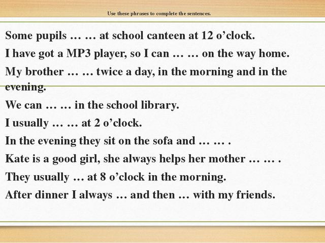 Use these phrases to complete the sentences. Some pupils … … at school cantee...