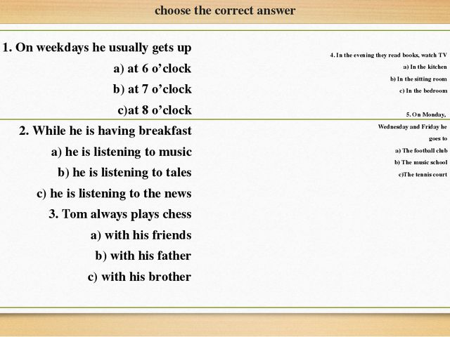 choose the correct answer 1. On weekdays he usually gets up a) at 6 o'clock b...