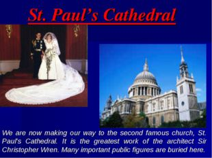 St. Paul's Cathedral We are now making our way to the second famous church, S