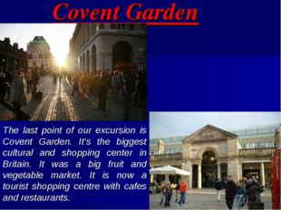 Covent Garden The last point of our excursion is Covent Garden. It's the bigg