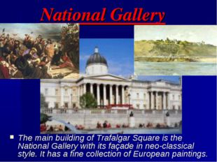National Gallery The main building of Trafalgar Square is the National Galler