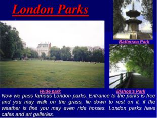 London Parks Now we pass famous London parks. Entrance to the parks is free a