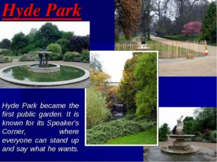 Hyde Park Hyde Park became the first public garden. It is known for its Speak