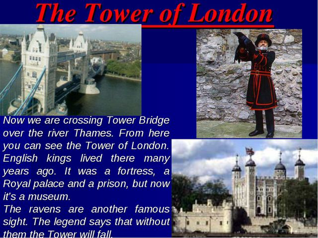 The Tower of London Now we are crossing Tower Bridge over the river Thames. F...