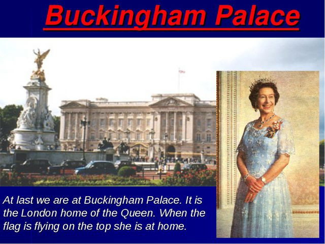 Buckingham Palace At last we are at Buckingham Palace. It is the London home...