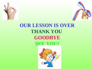OUR LESSON IS OVER THANK YOU GOODBYE SEE YOU!