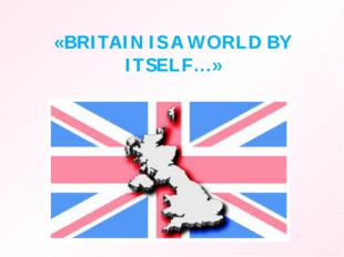 «BRITAIN IS A WORLD BY ITSELF…»