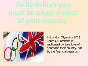 To be British you must be a true patriot of your country. In London Olympics