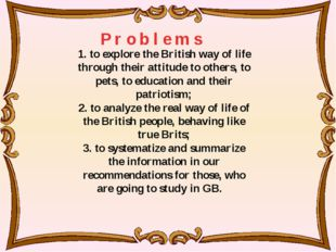 1. to explore the British way of life through their attitude to others, to p