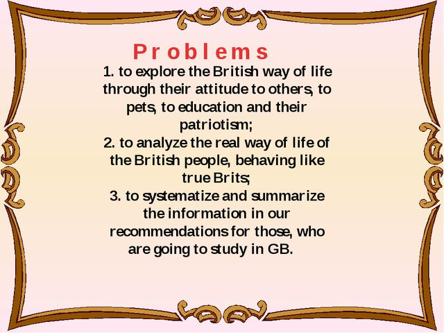 1. to explore the British way of life through their attitude to others, to p...