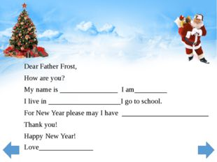 Dear Father Frost, How are you? My name is ________________ I am_________ I